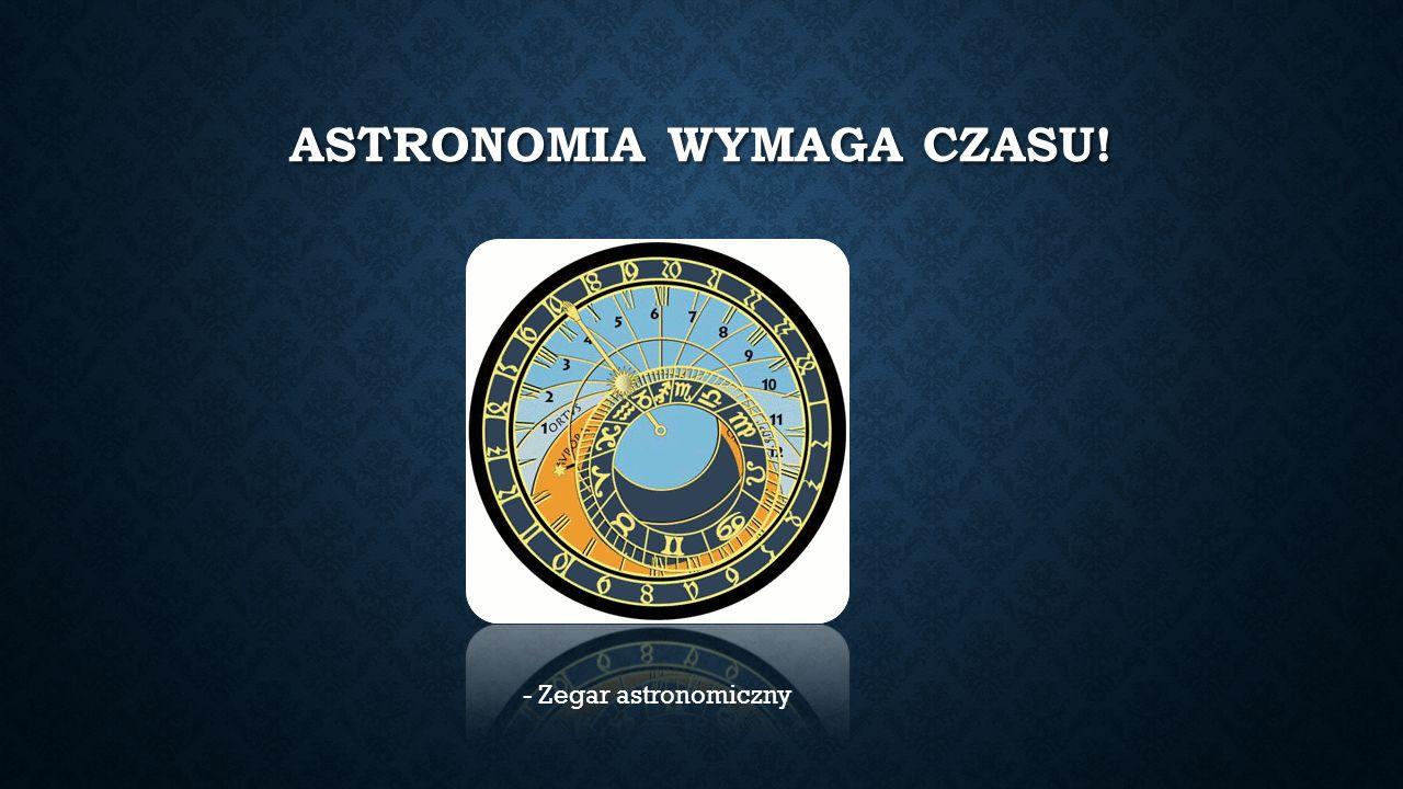 ASTRONOMIA WYMAGA CZASU! - Zegar astronomiczny