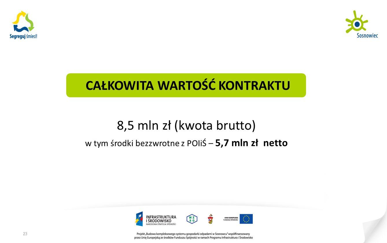 CAŁKOWITA WARTOŚĆ KONTRAKTU 8,5 mln zł (kwota brutto) w tym środki bezzwrotne z POIiŚ – 5,7 mln zł netto 23