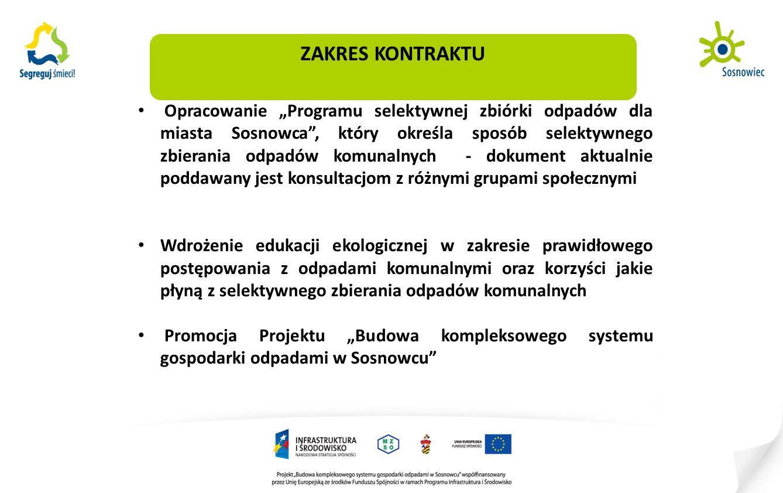 """ZAKRES KONTRAKTU Opracowanie """"Programu selektywnej zbiórki odpadów dla miasta Sosnowca , który określa sposób selektywnego zbierania odpadów komunalnych - dokument aktualnie poddawany jest konsultacjom z różnymi grupami społecznymi Wdrożenie edukacji ekologicznej w zakresie prawidłowego postępowania z odpadami komunalnymi oraz korzyści jakie płyną z selektywnego zbierania odpadów komunalnych Promocja Projektu """"Budowa kompleksowego systemu gospodarki odpadami w Sosnowcu"""