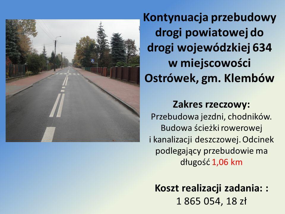 Kontynuacja przebudowy drogi powiatowej do drogi wojewódzkiej 634 w miejscowości Ostrówek, gm. Klembów Zakres rzeczowy: Przebudowa jezdni, chodników.