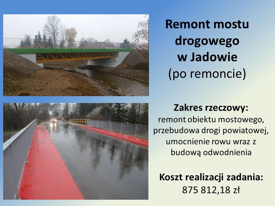 Remont mostu drogowego w Jadowie (po remoncie) Zakres rzeczowy: remont obiektu mostowego, przebudowa drogi powiatowej, umocnienie rowu wraz z budową odwodnienia Koszt realizacji zadania: 875 812,18 zł