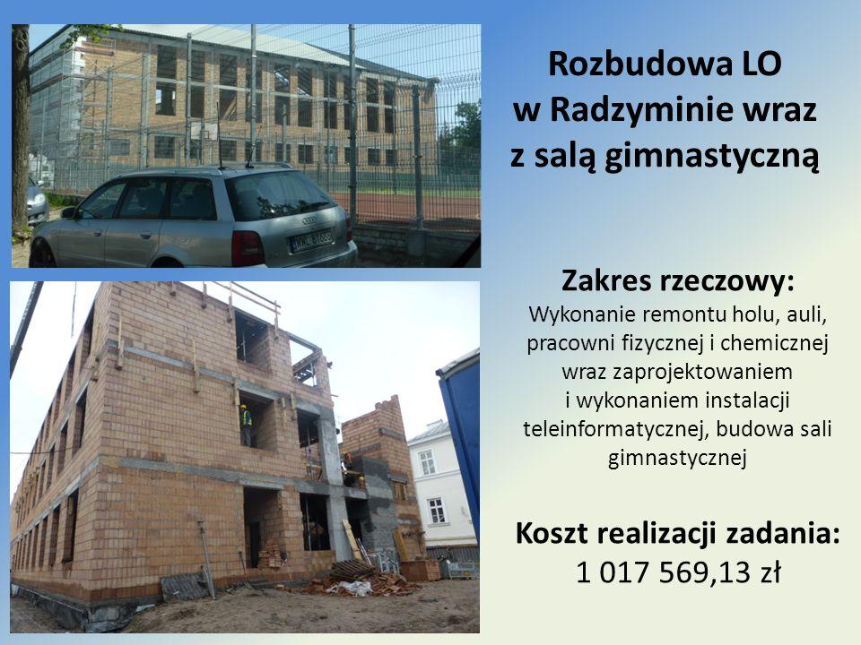 Rozbudowa LO w Radzyminie wraz z salą gimnastyczną Zakres rzeczowy: Wykonanie remontu holu, auli, pracowni fizycznej i chemicznej wraz zaprojektowanie
