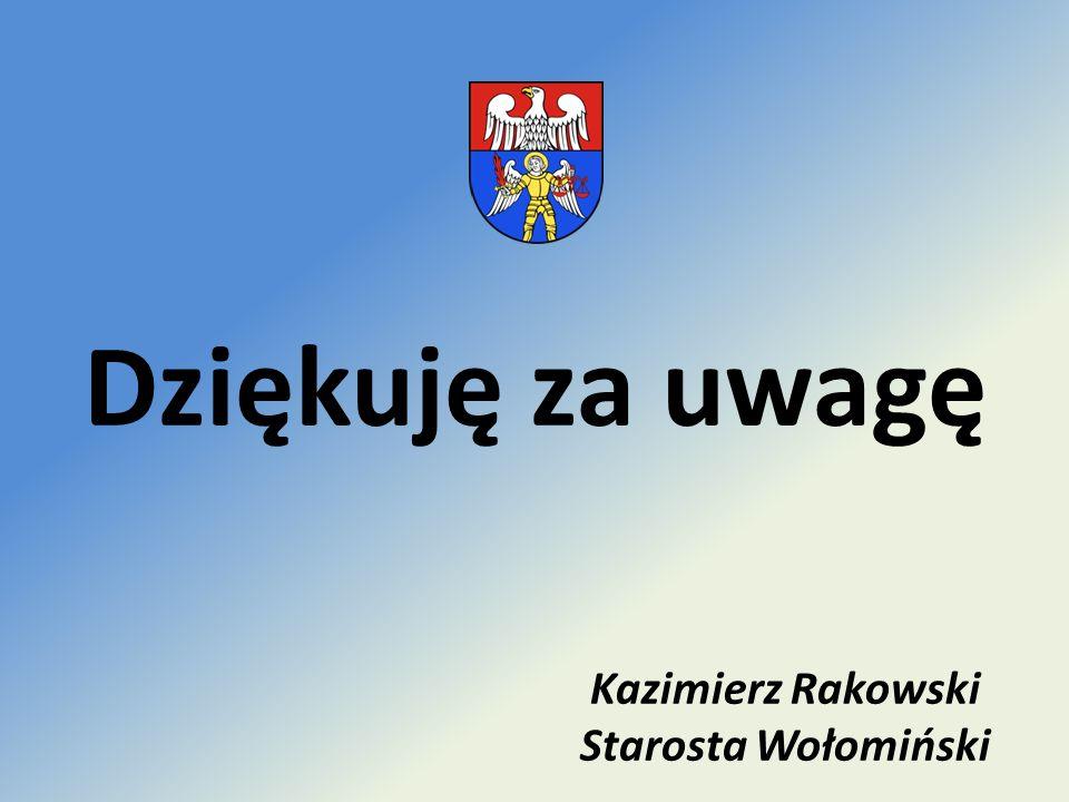 Dziękuję za uwagę Kazimierz Rakowski Starosta Wołomiński