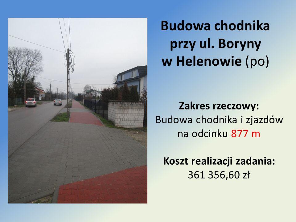 Budowa chodnika przy ul. Boryny w Helenowie (po) Zakres rzeczowy: Budowa chodnika i zjazdów na odcinku 877 m Koszt realizacji zadania: 361 356,60 zł
