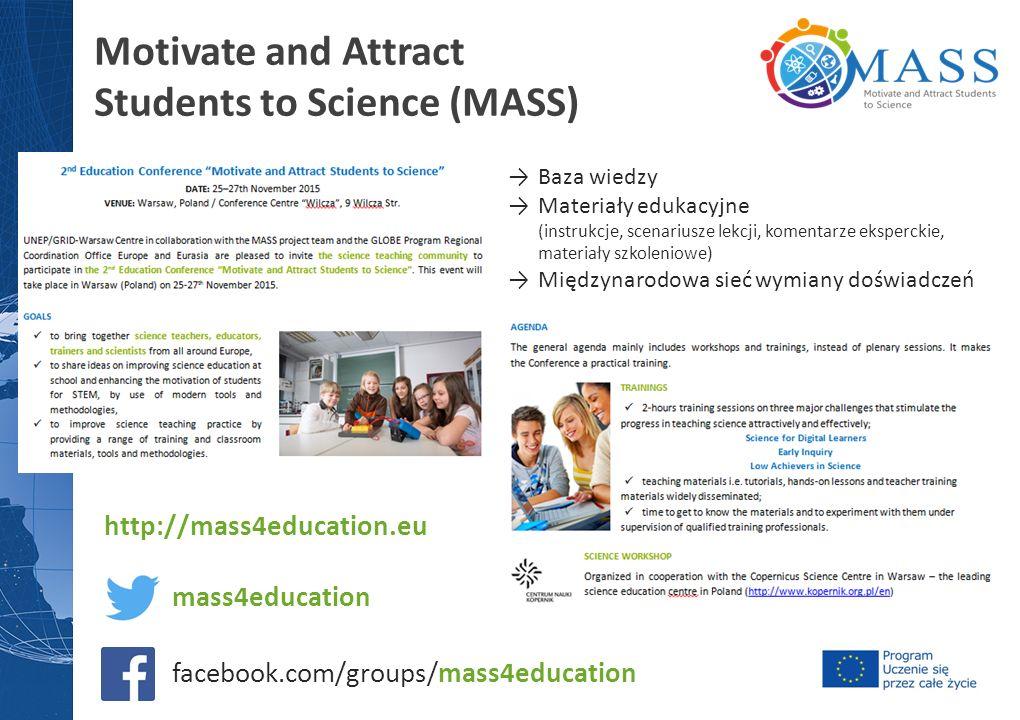 Motivate and Attract Students to Science (MASS) http://mass4education.eu facebook.com/groups/mass4education mass4education →Baza wiedzy →Materiały edukacyjne (instrukcje, scenariusze lekcji, komentarze eksperckie, materiały szkoleniowe) →Międzynarodowa sieć wymiany doświadczeń