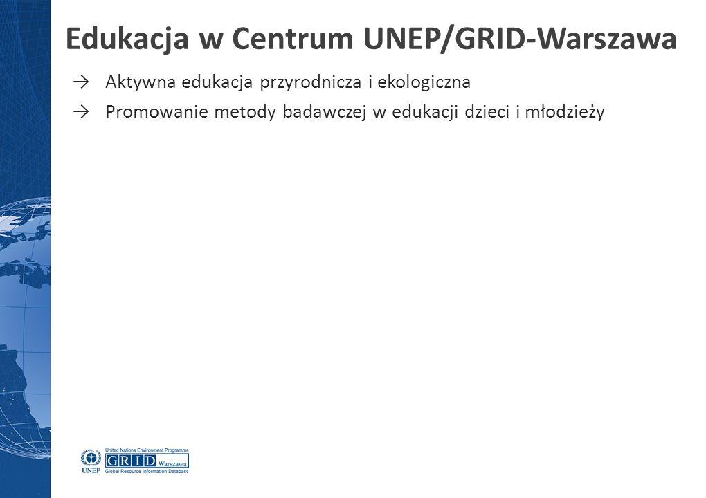 →Aktywna edukacja przyrodnicza i ekologiczna →Promowanie metody badawczej w edukacji dzieci i młodzieży Edukacja w Centrum UNEP/GRID-Warszawa