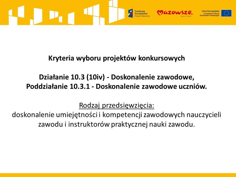 Kryteria wyboru projektów konkursowych Działanie 10.3 (10iv) - Doskonalenie zawodowe, Poddziałanie 10.3.1 - Doskonalenie zawodowe uczniów. Rodzaj prze