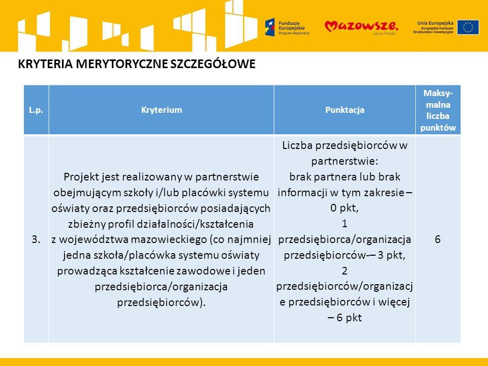 L.p.KryteriumPunktacja Maksy- malna liczba punktów 3. Projekt jest realizowany w partnerstwie obejmującym szkoły i/lub placówki systemu oświaty oraz p