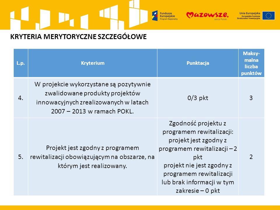 L.p.KryteriumPunktacja Maksy- malna liczba punktów 4. W projekcie wykorzystane są pozytywnie zwalidowane produkty projektów innowacyjnych zrealizowany