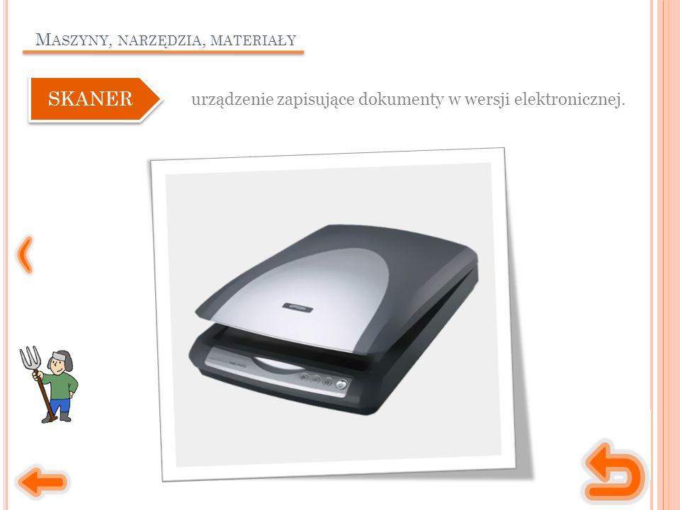 M ASZYNY, NARZĘDZIA, MATERIAŁY urządzenie zapisujące dokumenty w wersji elektronicznej. SKANER