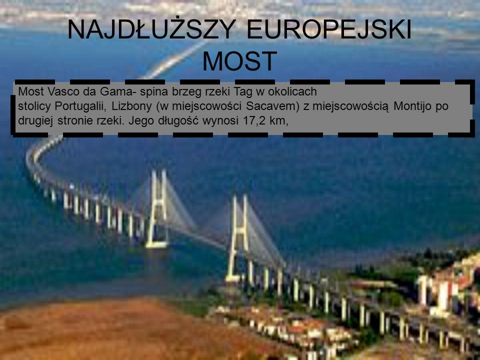 NAJDŁUŻSZY EUROPEJSKI MOST Most Vasco da Gama- spina brzeg rzeki Tag w okolicach stolicy Portugalii, Lizbony (w miejscowości Sacavem) z miejscowością Montijo po drugiej stronie rzeki.
