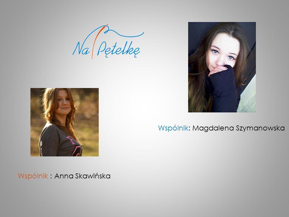 Wspólnik : Anna Skawińska Wspólnik: Magdalena Szymanowska