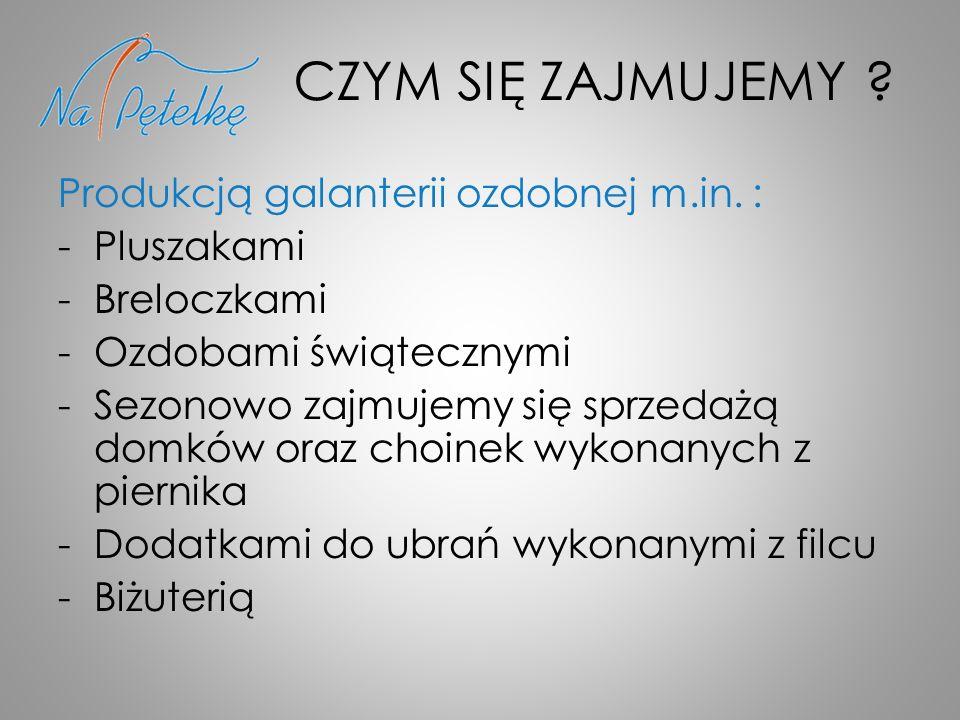 CZYM SIĘ ZAJMUJEMY . Produkcją galanterii ozdobnej m.in.