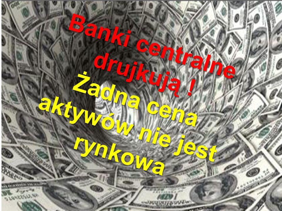 18 Banki centralne drujkują ! Żadna cena aktywów nie jest rynkowa