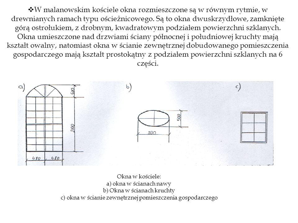  W malanowskim kościele okna rozmieszczone są w równym rytmie, w drewnianych ramach typu ościeżnicowego.