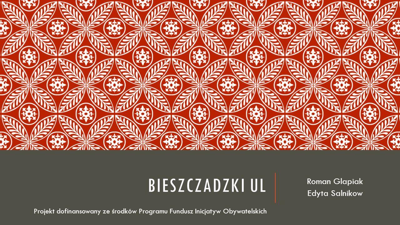 BIESZCZADZKI UL Roman Glapiak Edyta Salnikow Projekt dofinansowany ze środków Programu Fundusz Inicjatyw Obywatelskich