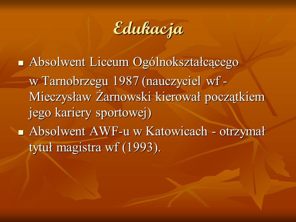 Edukacja Absolwent Liceum Ogólnokształcącego Absolwent Liceum Ogólnokształcącego w Tarnobrzegu 1987 (nauczyciel wf - Mieczysław Żarnowski kierował początkiem jego kariery sportowej) Absolwent AWF-u w Katowicach - otrzymał tytuł magistra wf (1993).