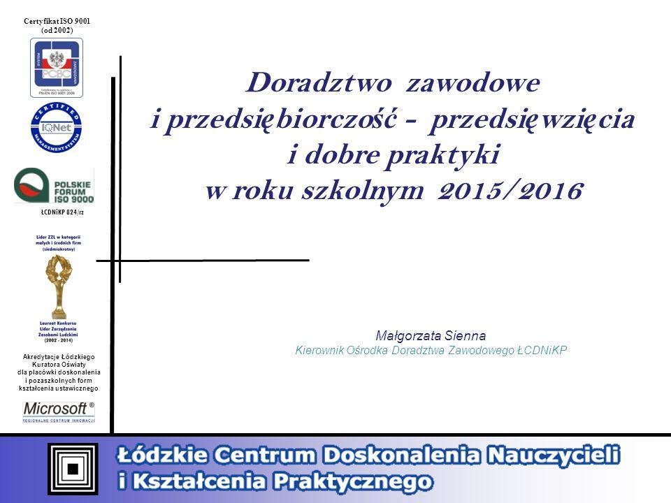 Akredytacje Łódzkiego Kuratora Oświaty dla placówki doskonalenia i pozaszkolnych form kształcenia ustawicznego ŁCDNiKP 824/rz Certyfikat ISO 9001 (od