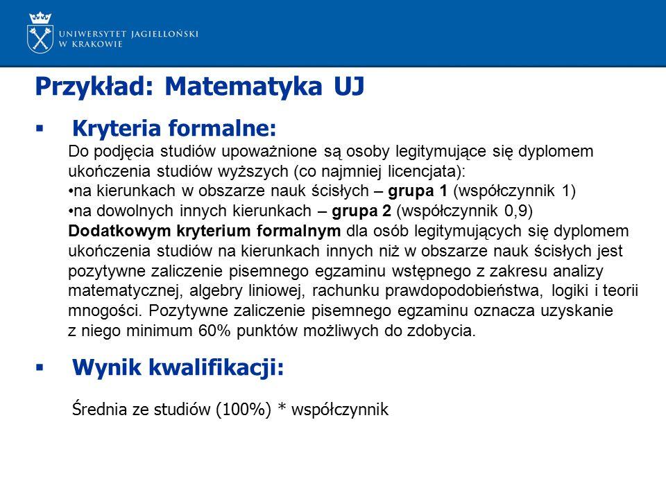 Przykład: Matematyka UJ  Kryteria formalne: Do podjęcia studiów upoważnione są osoby legitymujące się dyplomem ukończenia studiów wyższych (co najmni