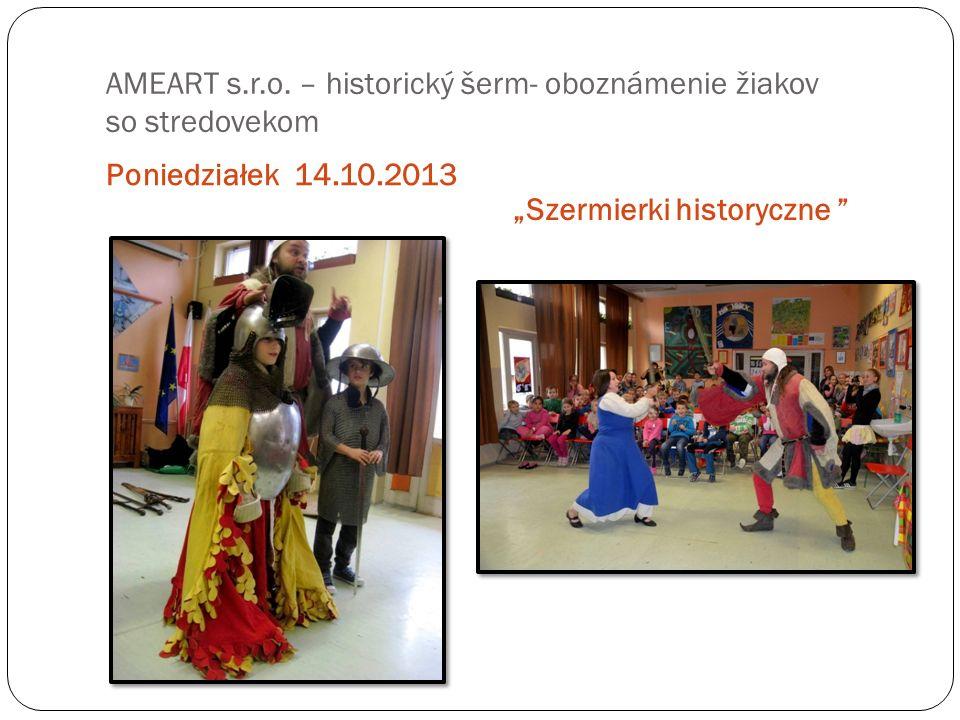 """AMEART s.r.o. – historický šerm- oboznámenie žiakov so stredovekom Poniedziałek 14.10.2013 """"Szermierki historyczne """""""