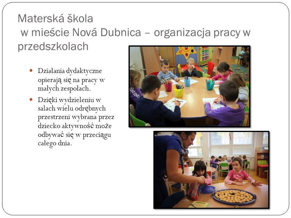 Materská škola w mieście Nová Dubnica – organizacja pracy w przedszkolach Działania dydaktyczne opieraj ą si ę na pracy w małych zespołach. Dzi ę ki w