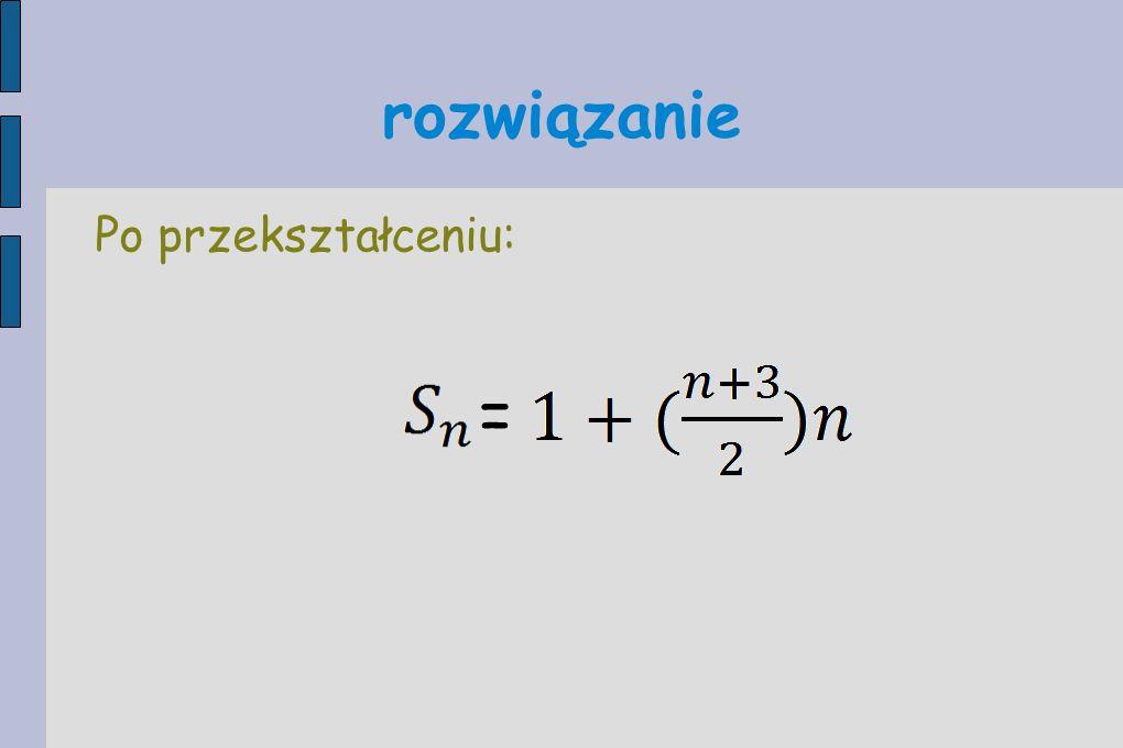 rozwiązanie Po przekształceniu: =