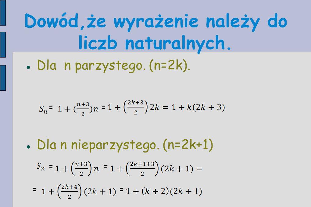 Dla n parzystego. (n=2k). Dla n nieparzystego. (n=2k+1)  Dowód,że wyrażenie należy do liczb naturalnych. == == ==
