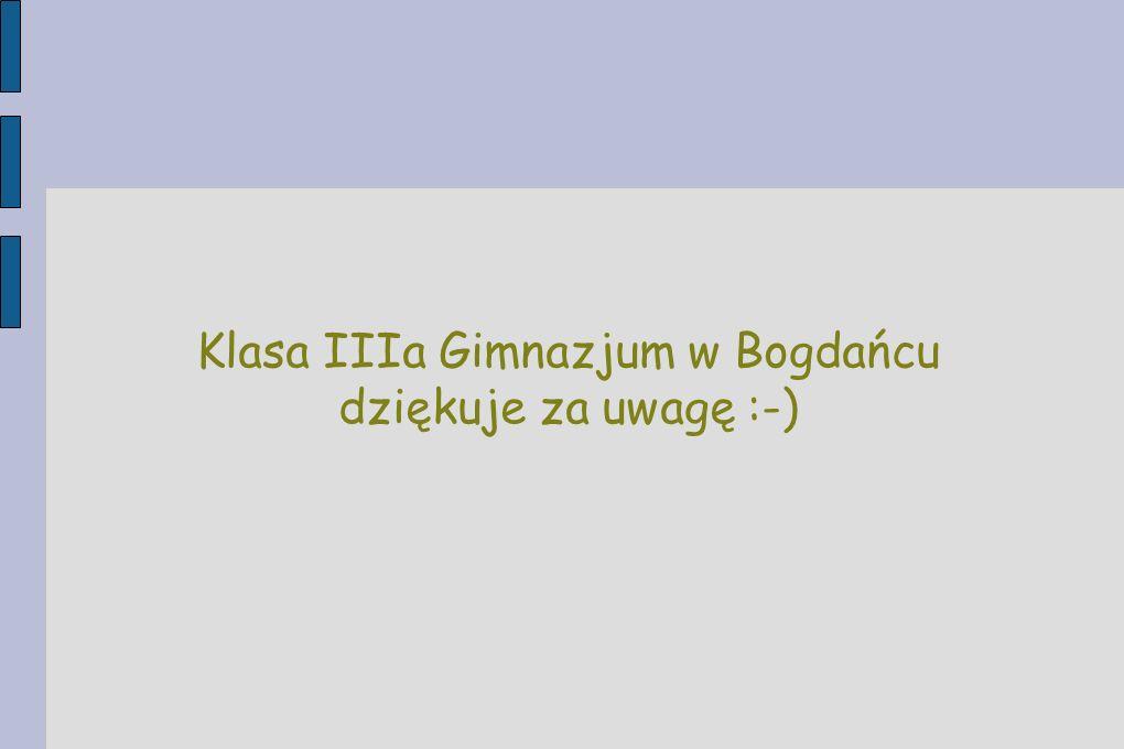 Klasa IIIa Gimnazjum w Bogdańcu dziękuje za uwagę :-) 