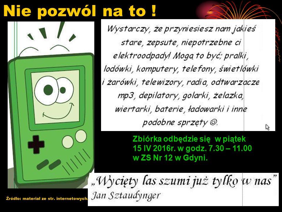 Zbiórka odbędzie się w piątek 15 IV 2016r. w godz. 7.30 – 11.00 w ZS Nr 12 w Gdyni. Nie pozwól na to ! Źródło: materiał ze str. internetowych.