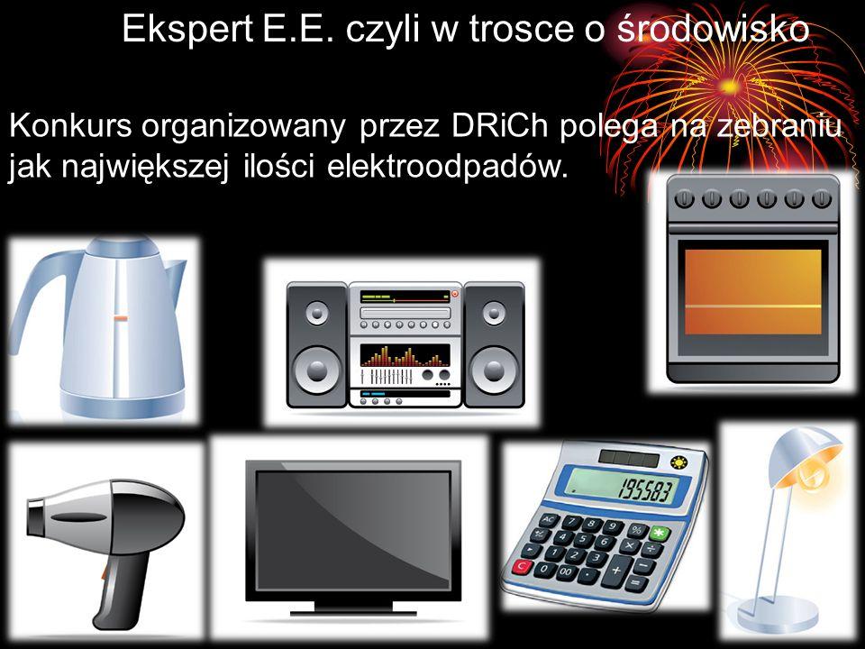 Ekspert E.E. czyli w trosce o środowisko Konkurs organizowany przez DRiCh polega na zebraniu jak największej ilości elektroodpadów.