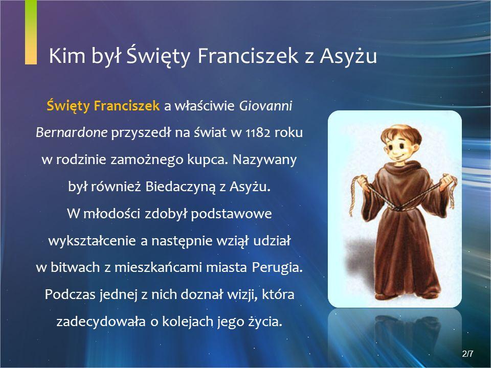 Kim był Święty Franciszek z Asyżu Święty Franciszek a właściwie Giovanni Bernardone przyszedł na świat w 1182 roku w rodzinie zamożnego kupca.