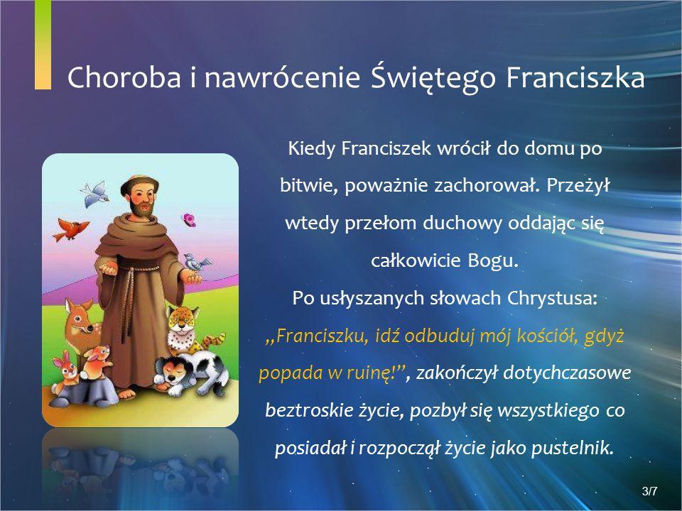 Choroba i nawrócenie Świętego Franciszka Kiedy Franciszek wrócił do domu po bitwie, poważnie zachorował.