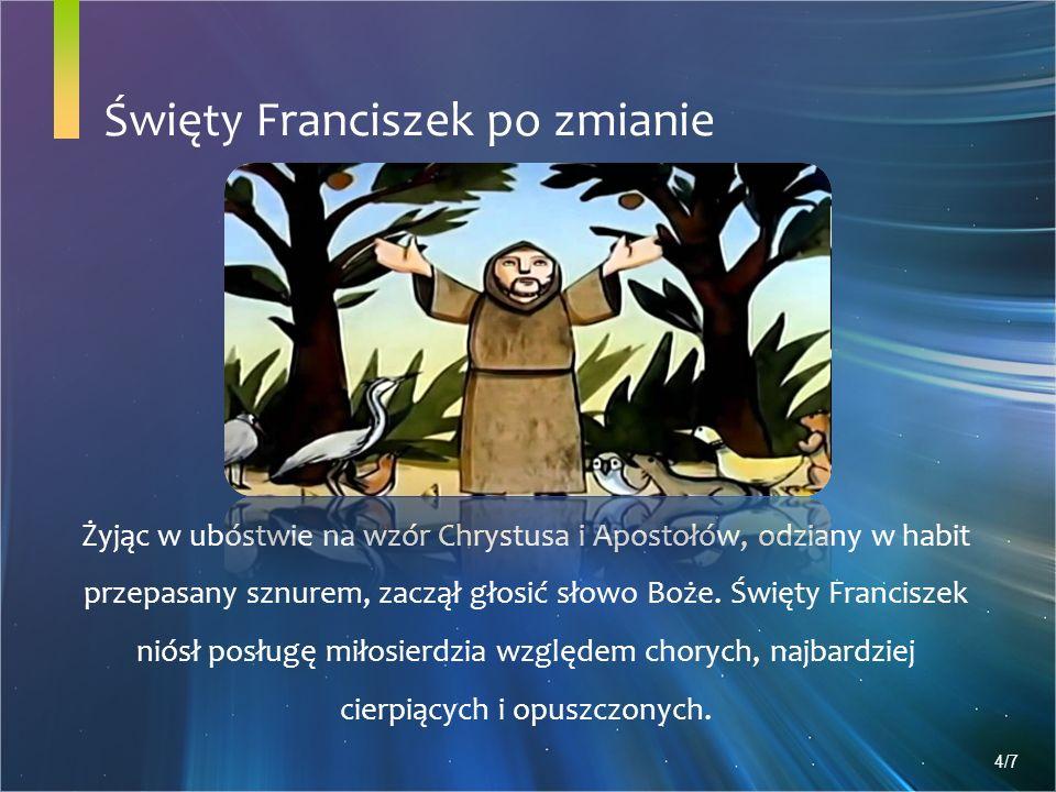 Święty Franciszek po zmianie Żyjąc w ubóstwie na wzór Chrystusa i Apostołów, odziany w habit przepasany sznurem, zaczął głosić słowo Boże.