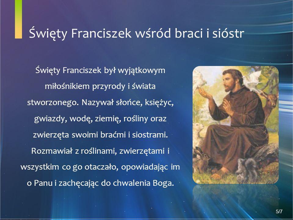 Święty Franciszek wśród braci i sióstr Święty Franciszek był wyjątkowym miłośnikiem przyrody i świata stworzonego.