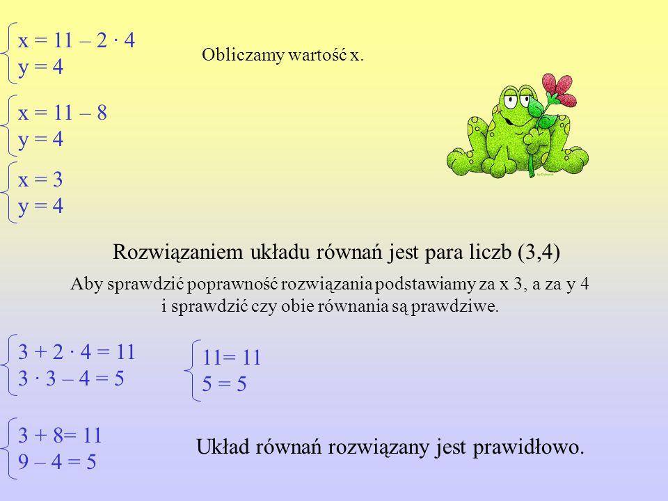 x = 11 – 2 · 4 y = 4 Obliczamy wartość x.