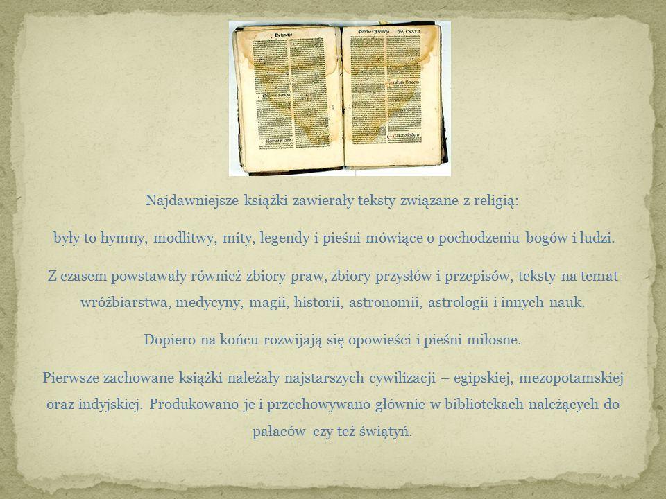 Najdawniejsze książki zawierały teksty związane z religią: były to hymny, modlitwy, mity, legendy i pieśni mówiące o pochodzeniu bogów i ludzi. Z czas