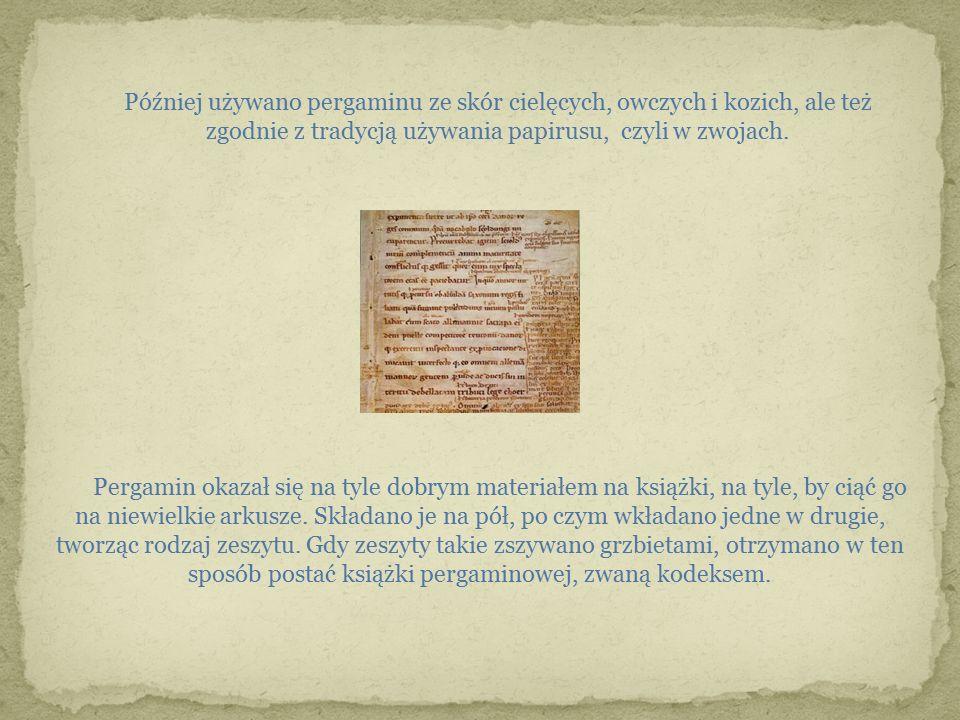 Później używano pergaminu ze skór cielęcych, owczych i kozich, ale też zgodnie z tradycją używania papirusu, czyli w zwojach. Pergamin okazał się na t
