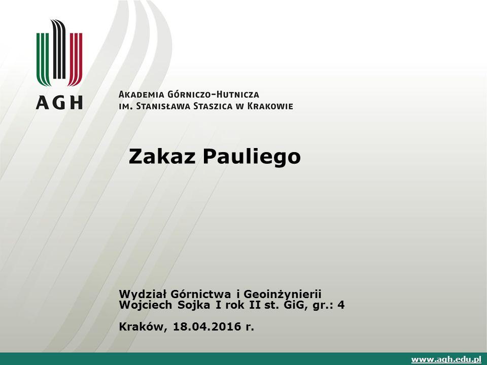 Zakaz Pauliego Wydział Górnictwa i Geoinżynierii Wojciech Sojka I rok II st. GiG, gr.: 4 Kraków, 18.04.2016 r. www.agh.edu.pl