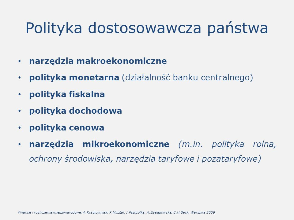 Polityka dostosowawcza państwa narzędzia makroekonomiczne polityka monetarna (działalność banku centralnego) polityka fiskalna polityka dochodowa polityka cenowa narzędzia mikroekonomiczne (m.in.
