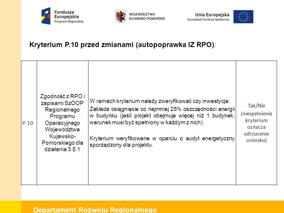 Departament Rozwoju Regionalnego Kryterium P.10 przed zmianami (autopoprawka IZ RPO): P. 10 Zgodność z RPO i zapisami SzOOP Regionalnego Programu Oper