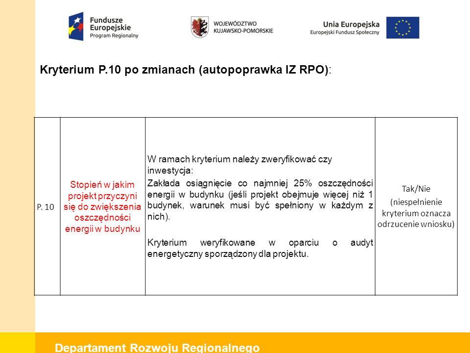 Departament Rozwoju Regionalnego Kryterium P.10 po zmianach (autopoprawka IZ RPO): P. 10 Stopień w jakim projekt przyczyni się do zwiększenia oszczędn