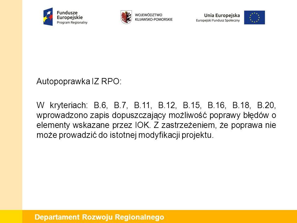 Departament Rozwoju Regionalnego Autopoprawka IZ RPO: W kryteriach: B.6, B.7, B.11, B.12, B.15, B.16, B.18, B.20, wprowadzono zapis dopuszczający możliwość poprawy błędów o elementy wskazane przez IOK.