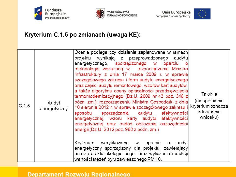 Departament Rozwoju Regionalnego Kryterium C.1.5 po zmianach (uwaga KE): C.1.5 Audyt energetyczny Ocenie podlega czy działania zaplanowane w ramach pr