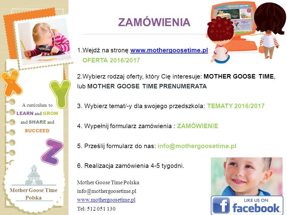 ZAMÓWIENIA 1.Wejdź na stronę www.mothergoosetime.plwww.mothergoosetime.pl OFERTA 2016/2017 2.Wybierz rodzaj oferty, który Cię interesuje: MOTHER GOOSE TIME, lub MOTHER GOOSE TIME PRENUMERATA 3.