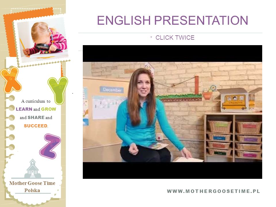. A curriculum to LEARN and GROW and SHARE and SUCCEED. Mother Goose Time Polska ENGLISH PRESENTATION * CLICK TWICE WWW.MOTHERGOOSETIME.PL