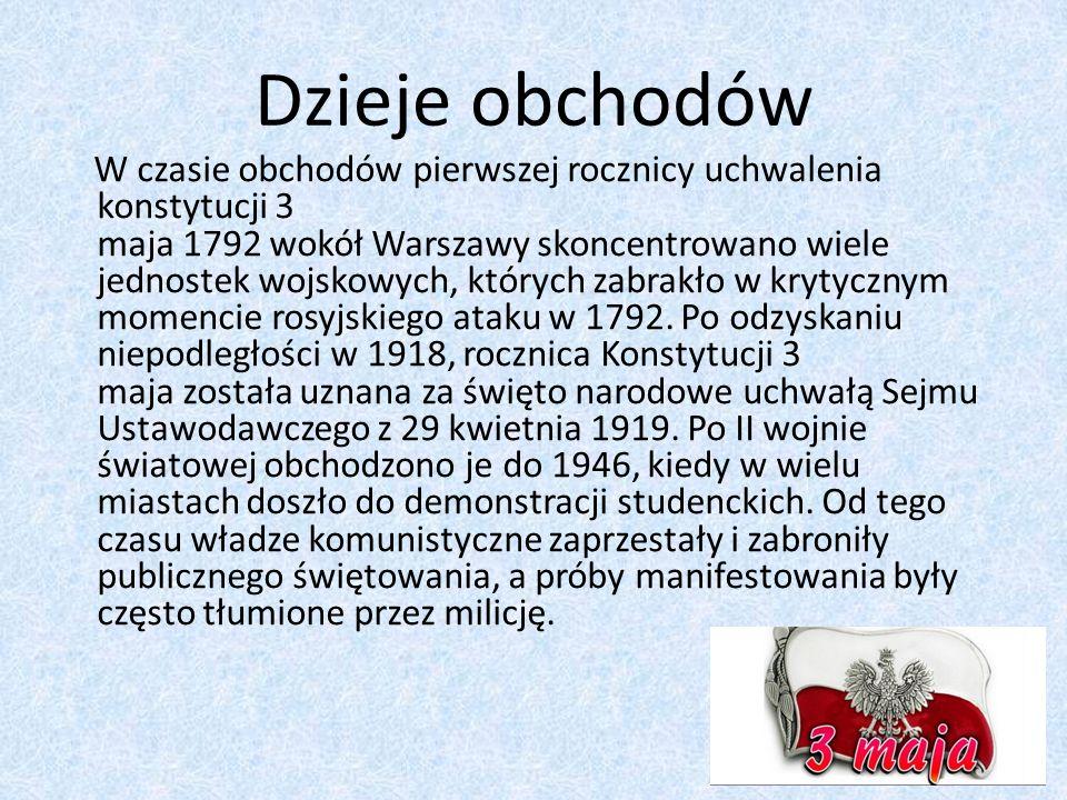 Dzieje obchodów W czasie obchodów pierwszej rocznicy uchwalenia konstytucji 3 maja 1792 wokół Warszawy skoncentrowano wiele jednostek wojskowych, których zabrakło w krytycznym momencie rosyjskiego ataku w 1792.
