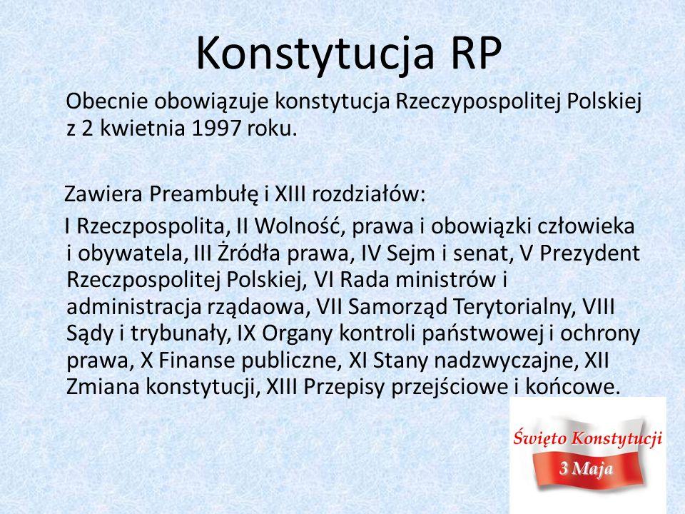 Konstytucja RP Obecnie obowiązuje konstytucja Rzeczypospolitej Polskiej z 2 kwietnia 1997 roku.