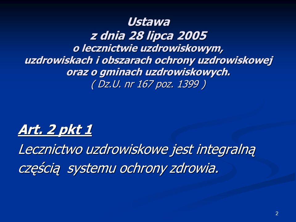 2 Ustawa z dnia 28 lipca 2005 o lecznictwie uzdrowiskowym, uzdrowiskach i obszarach ochrony uzdrowiskowej oraz o gminach uzdrowiskowych. ( Dz.U. nr 16