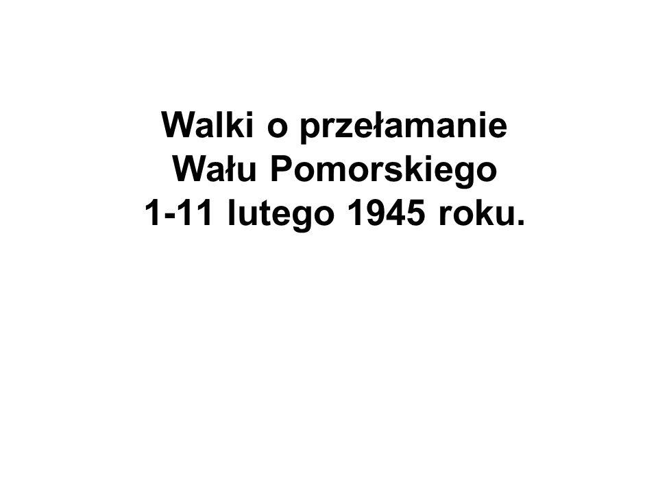 Walki o przełamanie Wału Pomorskiego 1-11 lutego 1945 roku.