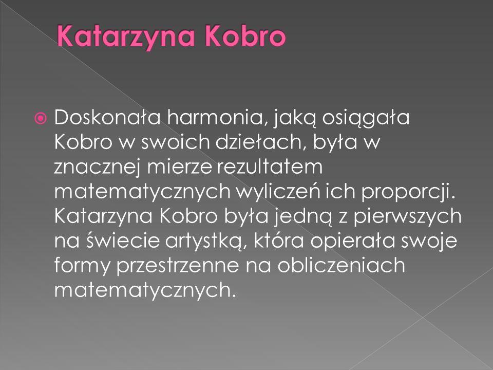  Doskonała harmonia, jaką osiągała Kobro w swoich dziełach, była w znacznej mierze rezultatem matematycznych wyliczeń ich proporcji.